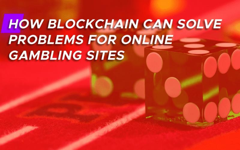 blockchain solves bitcoin gambling problem 800x500 - How Blockchain can Solve Problems for Online Gambling Sites?