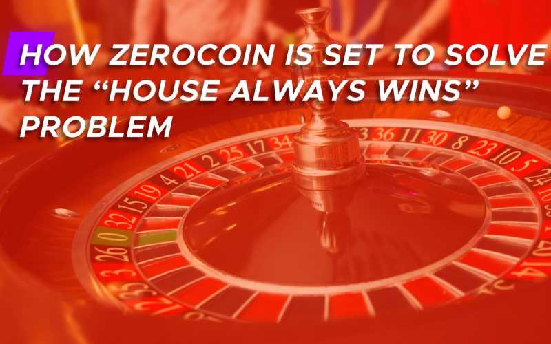 "zero edge casino always win 800x500 - How Zerocoin is Set to Solve the ""House Always Wins"" Problem?"