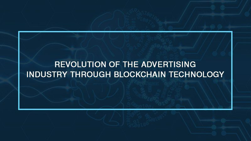 photo5985797939802516825 800x450 - Revolution of the Advertising Industry through Blockchain Technology