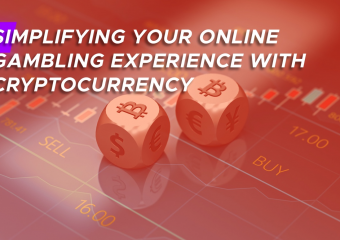 simplified gambling featured 340x240 - Cryptocurrency: Bringing A Whole New Level Of Comfort To Online Gambling