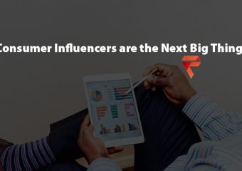 Why Consumer Influencers are the Next Big Thing 1 340x240 - Why Consumer Influencers are the Next Big Thing