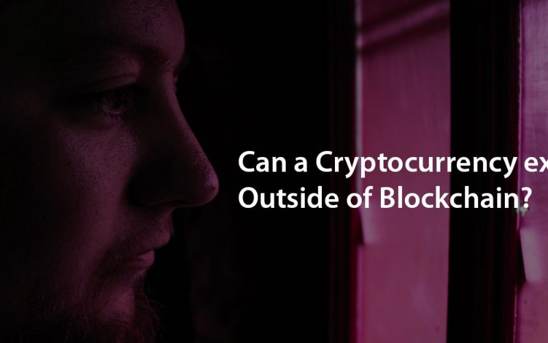 photo5850644351313620634 800x500 - Can A Cryptocurrency Exist Outside Of A Blockchain?